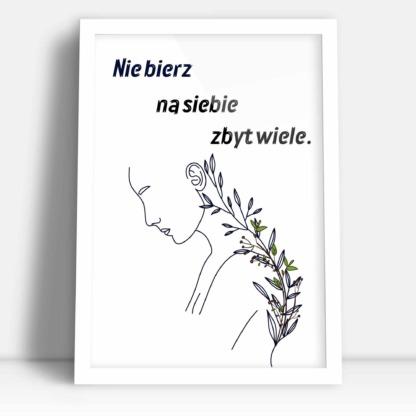 plakat dla kobiety z hasłem nie bierz na siebie zbyt wiele i motywem kwiatow