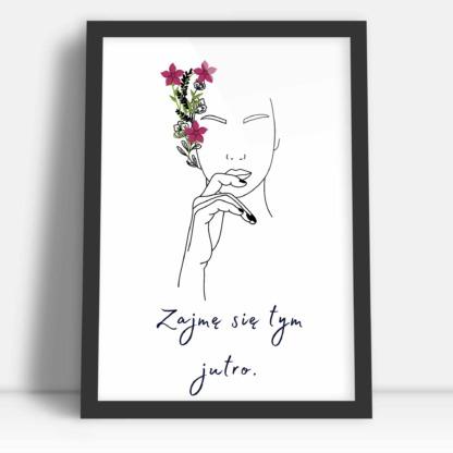 Prezent dla kobiet plakat z hasłem zajmę się tym jutro i dekoracją z kwiatami