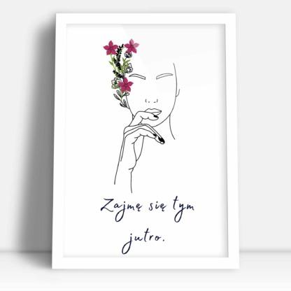 prezent na dzień kobiet plakat z sylwetką kobiety i ozdobą z kwiatów i hasłem zajmę się tym jutro
