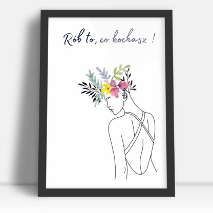 prezent urodzinowy dla kobiety plakat kobieta z kwiatami i napisem rób to co kochasz w czarnej ramce