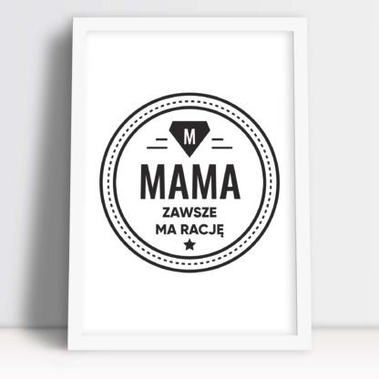 plakat z napisem mama zawsze ma rację wyjątkowy upominek